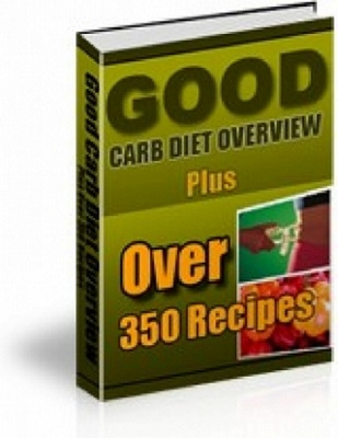 Product picture Good Carb Diet Overview Plus Over 350 Recipes!
